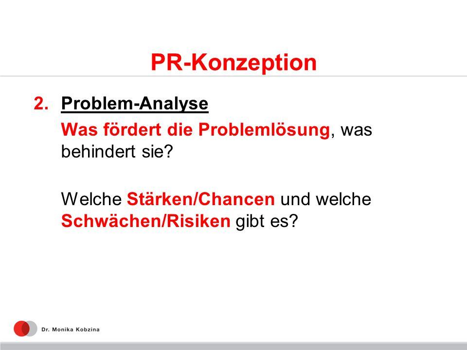 PR-Konzeption 2.Problem-Analyse Was fördert die Problemlösung, was behindert sie? Welche Stärken/Chancen und welche Schwächen/Risiken gibt es?