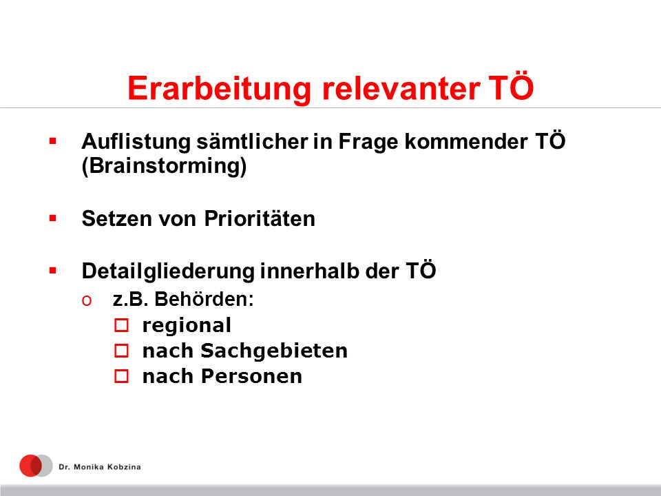 Erarbeitung relevanter TÖ Auflistung sämtlicher in Frage kommender TÖ (Brainstorming) Setzen von Prioritäten Detailgliederung innerhalb der TÖ oz.B.