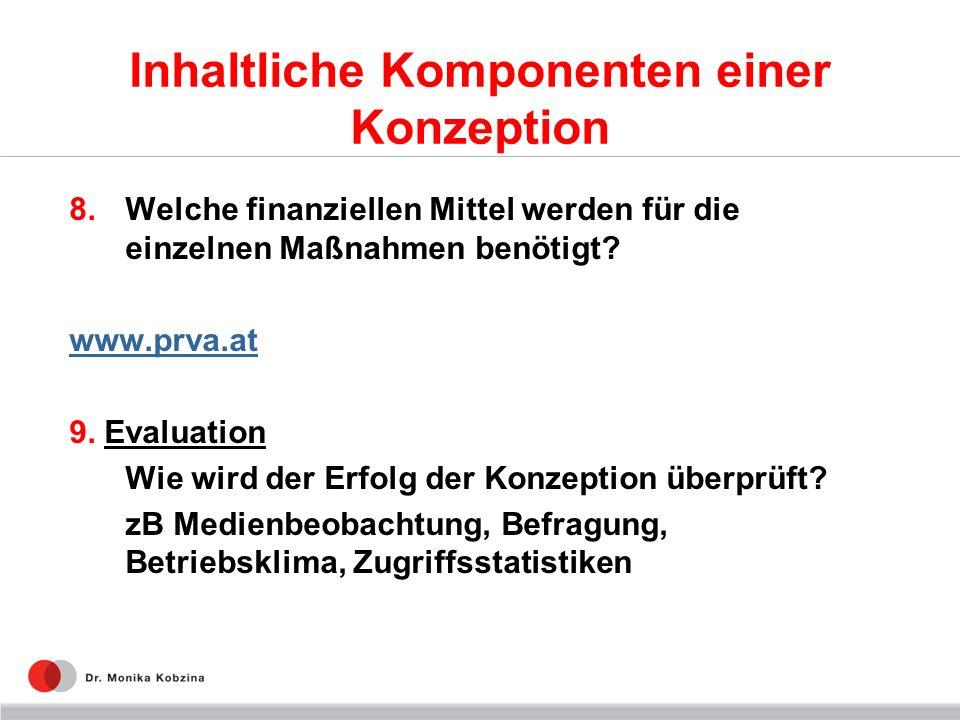 Inhaltliche Komponenten einer Konzeption 8.Welche finanziellen Mittel werden für die einzelnen Maßnahmen benötigt? www.prva.at 9. Evaluation Wie wird
