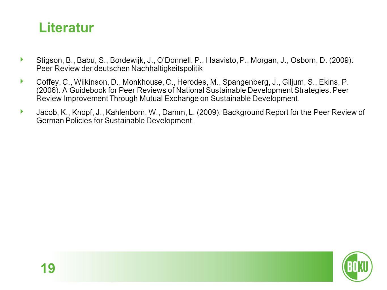 19 Literatur Stigson, B., Babu, S., Bordewijk, J., ODonnell, P., Haavisto, P., Morgan, J., Osborn, D. (2009): Peer Review der deutschen Nachhaltigkeit