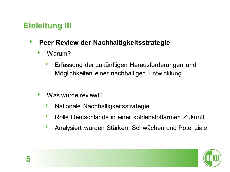 5 Einleitung III Peer Review der Nachhaltigkeitsstrategie Warum? Erfassung der zukünftigen Herausforderungen und Möglichkeiten einer nachhaltigen Entw