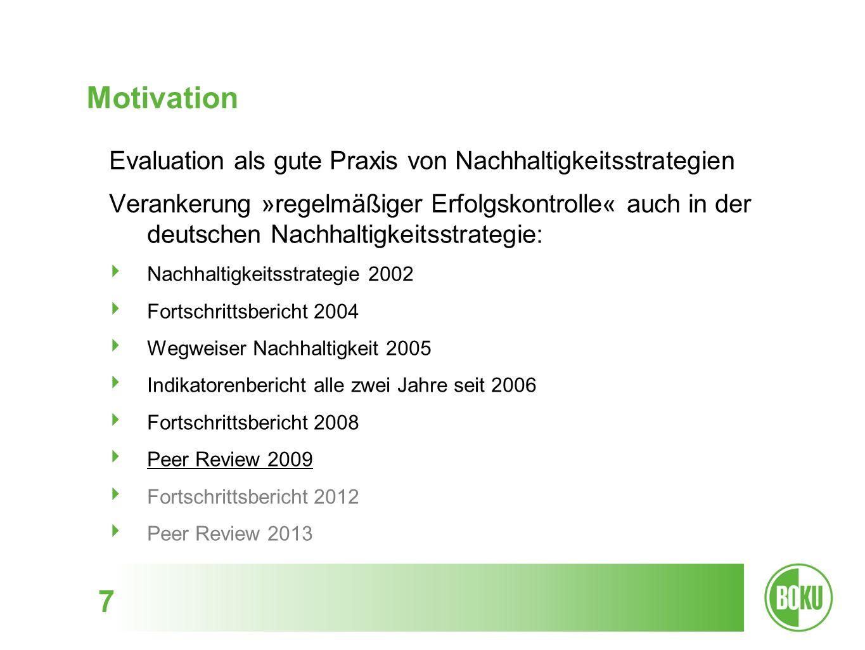 Motivation 7 Evaluation als gute Praxis von Nachhaltigkeitsstrategien Verankerung »regelmäßiger Erfolgskontrolle« auch in der deutschen Nachhaltigkeit
