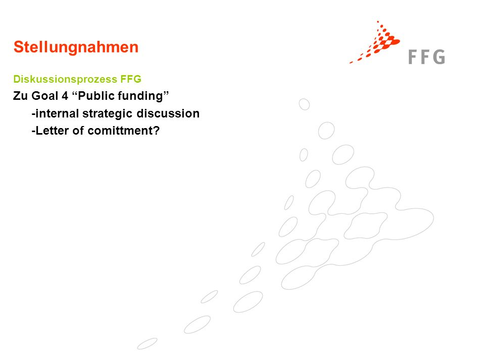 Stellungnahmen Diskussionsprozess FFG Zu Goal 4 Public funding -internal strategic discussion -Letter of comittment