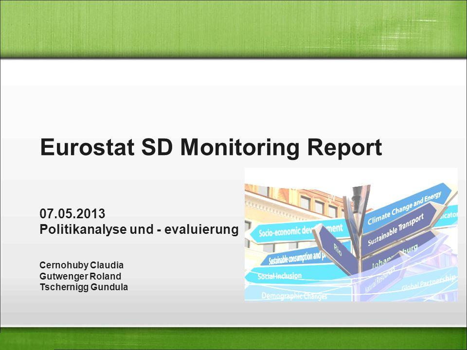 Eurostat SD Monitoring Report 07.05.2013 Politikanalyse und - evaluierung Cernohuby Claudia Gutwenger Roland Tschernigg Gundula