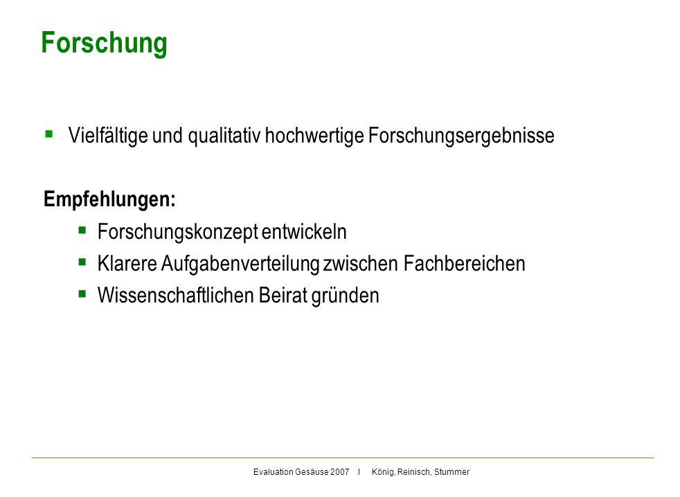 Evaluation Gesäuse 2007 I König, Reinisch, Stummer Forschung Vielfältige und qualitativ hochwertige Forschungsergebnisse Empfehlungen: Forschungskonze
