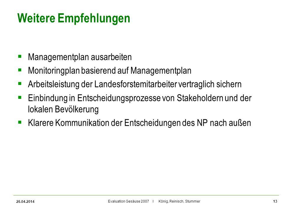 Evaluation Gesäuse 2007 I König, Reinisch, Stummer Weitere Empfehlungen Managementplan ausarbeiten Monitoringplan basierend auf Managementplan Arbeits
