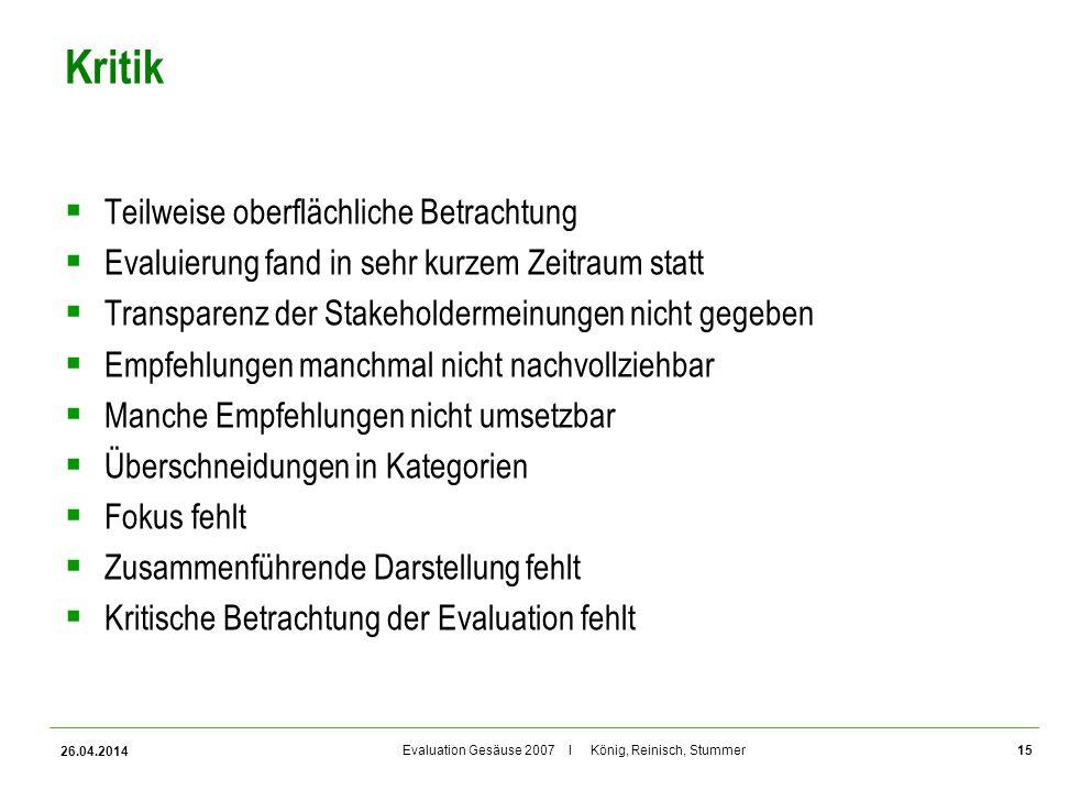 Evaluation Gesäuse 2007 I König, Reinisch, Stummer Kritik Teilweise oberflächliche Betrachtung Evaluierung fand in sehr kurzem Zeitraum statt Transpar