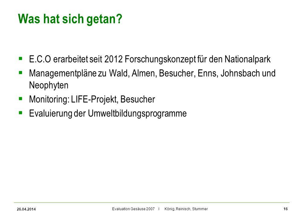 Evaluation Gesäuse 2007 I König, Reinisch, Stummer Was hat sich getan? E.C.O erarbeitet seit 2012 Forschungskonzept für den Nationalpark Managementplä