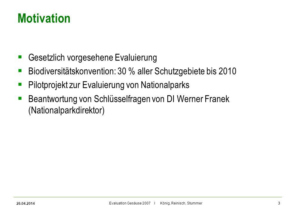 Evaluation Gesäuse 2007 I König, Reinisch, Stummer Motivation Gesetzlich vorgesehene Evaluierung Biodiversitätskonvention: 30 % aller Schutzgebiete bi