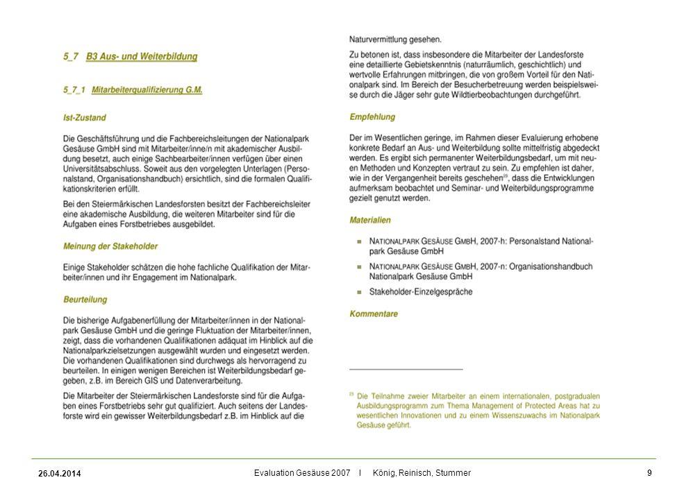 Evaluation Gesäuse 2007 I König, Reinisch, Stummer Forschung Vielfältige und qualitativ hochwertige Forschungsergebnisse Empfehlungen: Forschungskonzept entwickeln Klarere Aufgabenverteilung zwischen Fachbereichen Wissenschaftlichen Beirat gründen