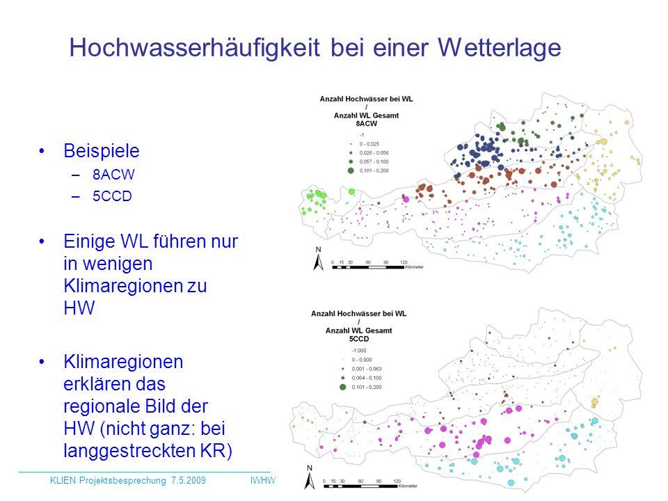 Hochwasserhäufigkeit bei einer Wetterlage Beispiele –8ACW –5CCD Einige WL führen nur in wenigen Klimaregionen zu HW Klimaregionen erklären das regionale Bild der HW (nicht ganz: bei langgestreckten KR) KLIEN Projektsbesprechung 7.5.2009IWHW