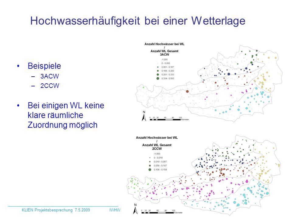 Hochwasserhäufigkeit bei einer Wetterlage Beispiele –3ACW –2CCW Bei einigen WL keine klare räumliche Zuordnung möglich KLIEN Projektsbesprechung 7.5.2009IWHW