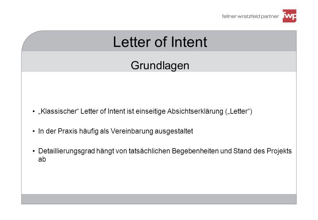 383947 Letter of Intent Grundlagen Klassischer Letter of Intent ist einseitige Absichtserklärung (Letter) In der Praxis häufig als Vereinbarung ausgestaltet Detaillierungsgrad hängt von tatsächlichen Begebenheiten und Stand des Projekts ab