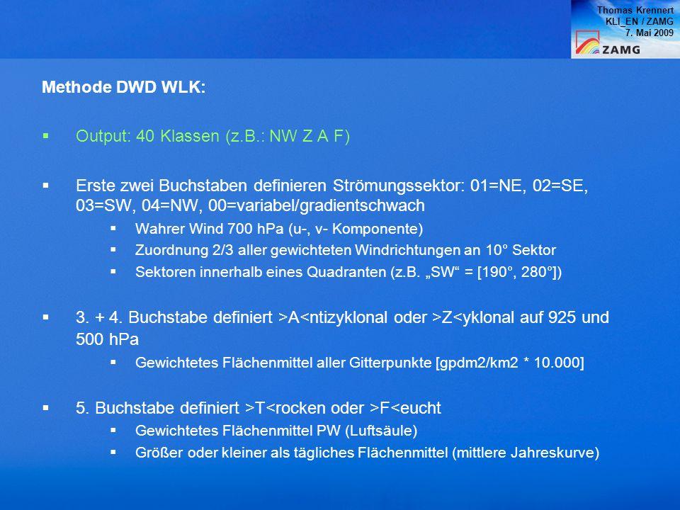 Thomas Krennert KLI_EN / ZAMG 7. Mai 2009 Methode DWD WLK: Output: 40 Klassen (z.B.: NW Z A F) Erste zwei Buchstaben definieren Strömungssektor: 01=NE