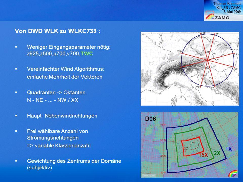 Thomas Krennert KLI_EN / ZAMG 7. Mai 2009 Von DWD WLK zu WLKC733 : Weniger Eingangsparameter nötig: z925,z500,u700,v700,TWC Vereinfachter Wind Algorit