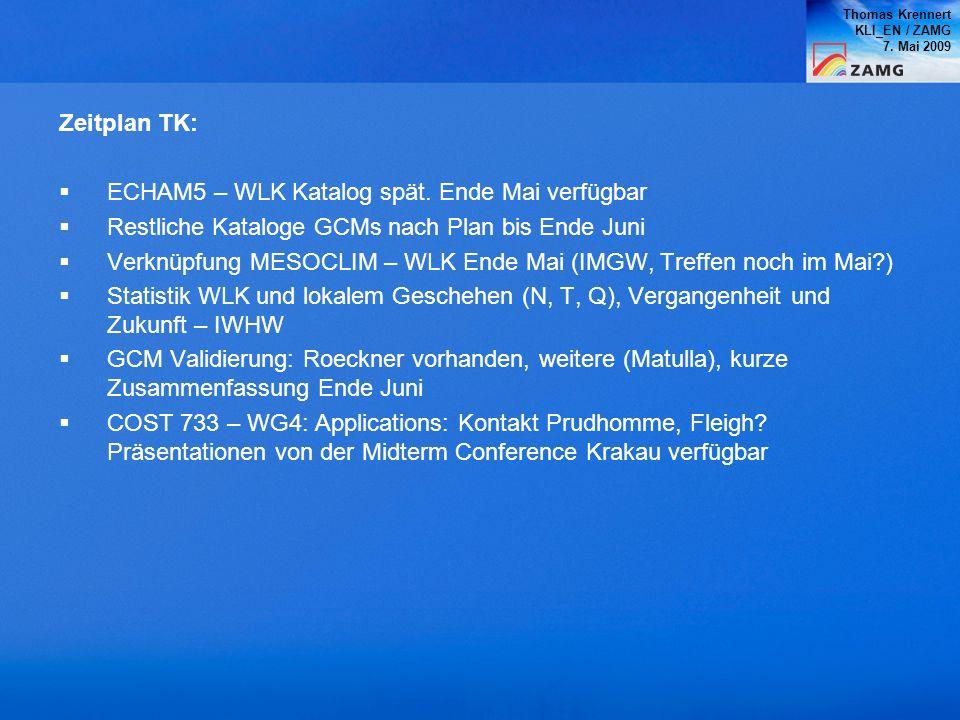 Thomas Krennert KLI_EN / ZAMG 7. Mai 2009 Zeitplan TK: ECHAM5 – WLK Katalog spät. Ende Mai verfügbar Restliche Kataloge GCMs nach Plan bis Ende Juni V