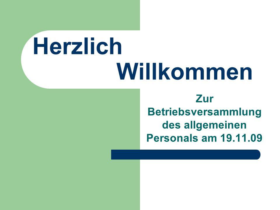 Herzlich Willkommen Zur Betriebsversammlung des allgemeinen Personals am 19.11.09