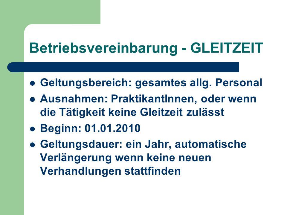 Betriebsvereinbarung - GLEITZEIT Geltungsbereich: gesamtes allg. Personal Ausnahmen: PraktikantInnen, oder wenn die Tätigkeit keine Gleitzeit zulässt