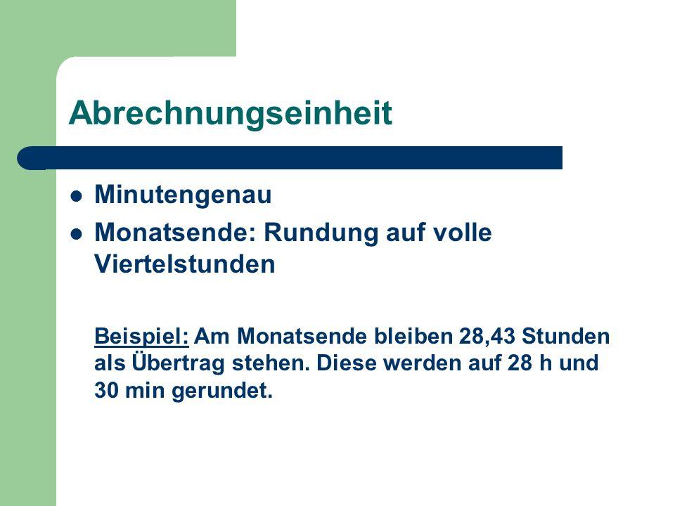 Abrechnungseinheit Minutengenau Monatsende: Rundung auf volle Viertelstunden Beispiel: Am Monatsende bleiben 28,43 Stunden als Übertrag stehen. Diese