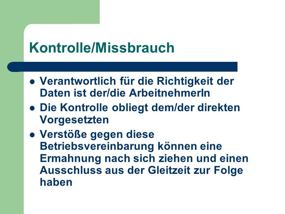 Kontrolle/Missbrauch Verantwortlich für die Richtigkeit der Daten ist der/die ArbeitnehmerIn Die Kontrolle obliegt dem/der direkten Vorgesetzten Verst