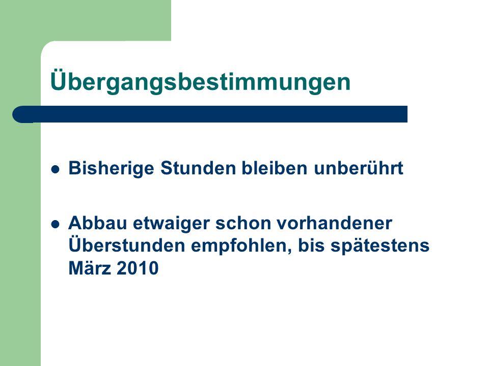 Übergangsbestimmungen Bisherige Stunden bleiben unberührt Abbau etwaiger schon vorhandener Überstunden empfohlen, bis spätestens März 2010