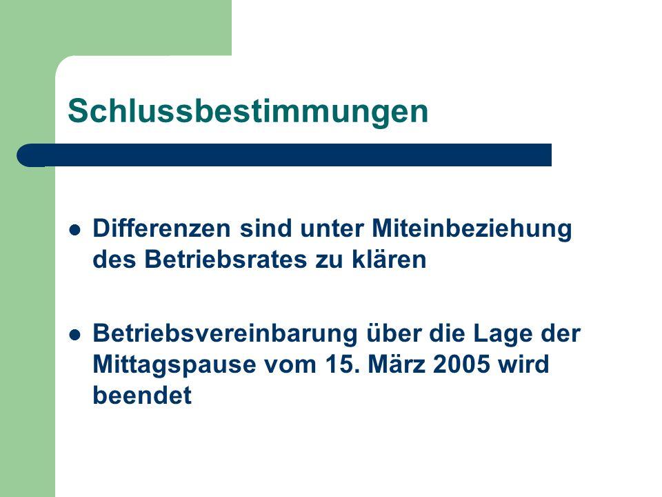 Schlussbestimmungen Differenzen sind unter Miteinbeziehung des Betriebsrates zu klären Betriebsvereinbarung über die Lage der Mittagspause vom 15. Mär