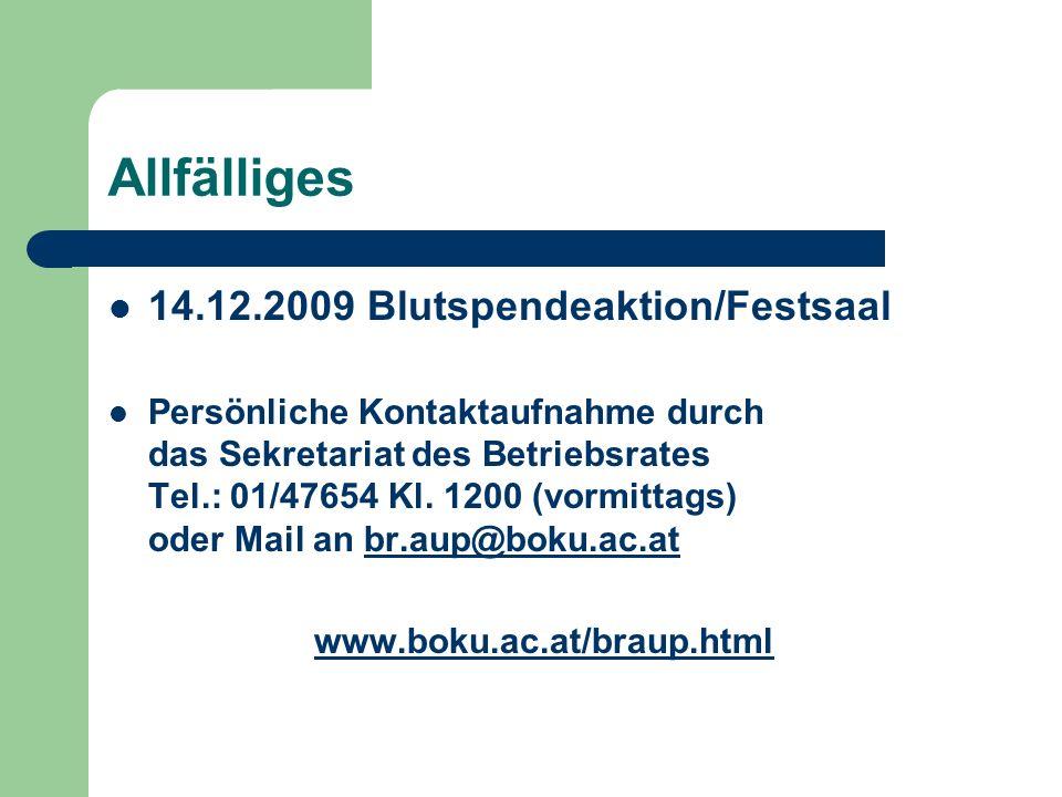 Allfälliges 14.12.2009 Blutspendeaktion/Festsaal Persönliche Kontaktaufnahme durch das Sekretariat des Betriebsrates Tel.: 01/47654 Kl. 1200 (vormitta