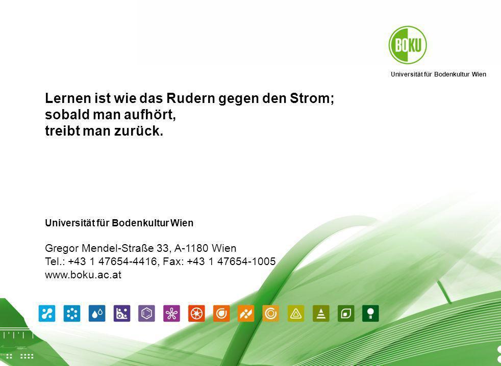 Universität für Bodenkultur Wien 26.04.2014 Lernen ist wie das Rudern gegen den Strom; sobald man aufhört, treibt man zurück.