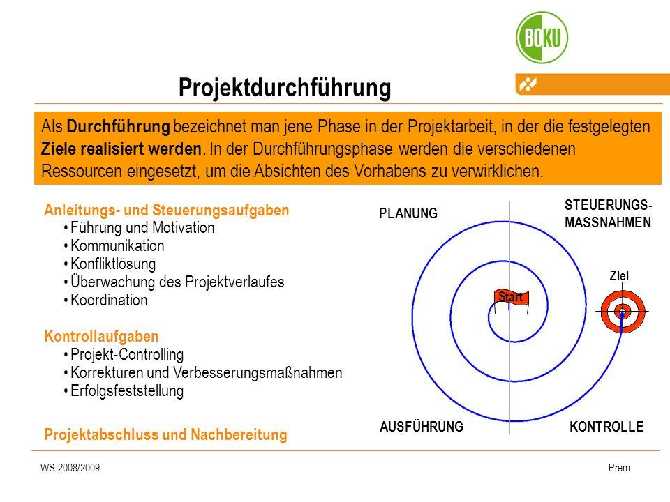 WS 2008/2009Prem Als Durchführung bezeichnet man jene Phase in der Projektarbeit, in der die festgelegten Ziele realisiert werden. In der Durchführung