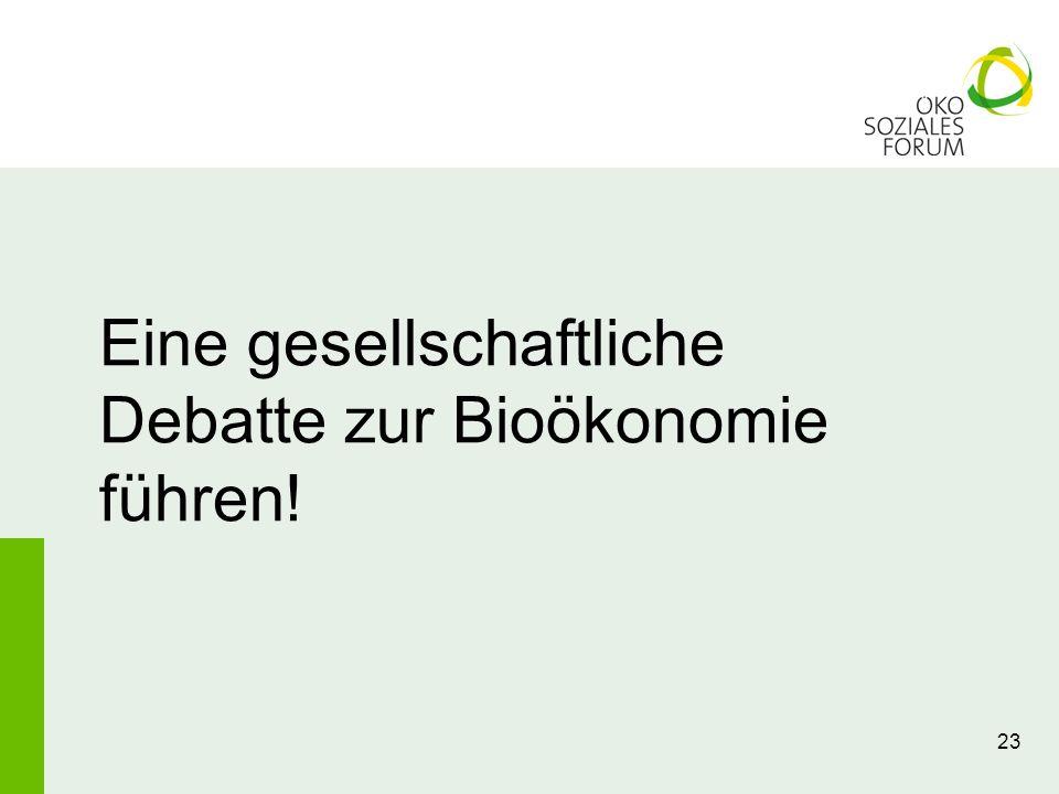23 Eine gesellschaftliche Debatte zur Bioökonomie führen!