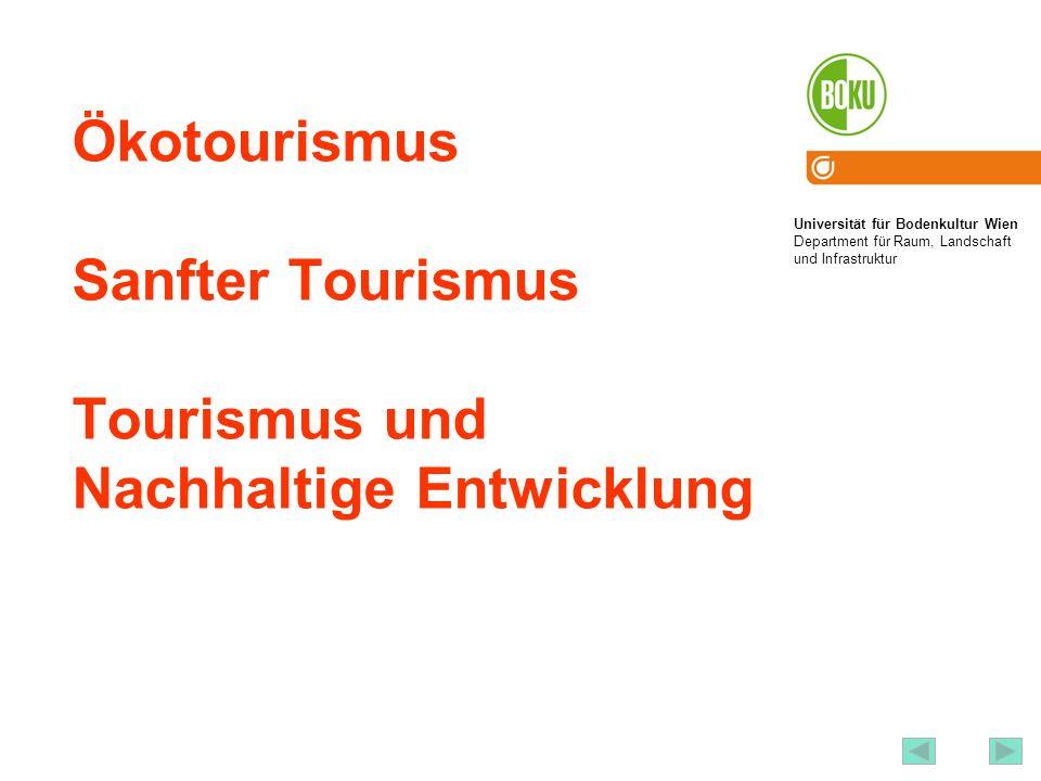 Universität für Bodenkultur Wien Department für Raum, Landschaft und Infrastruktur Institut für Raumplanung und Ländliche Neuordnung an der Universität für Bodenkultur Wien 1 Ökotourismus Sanfter Tourismus Tourismus und Nachhaltige Entwicklung