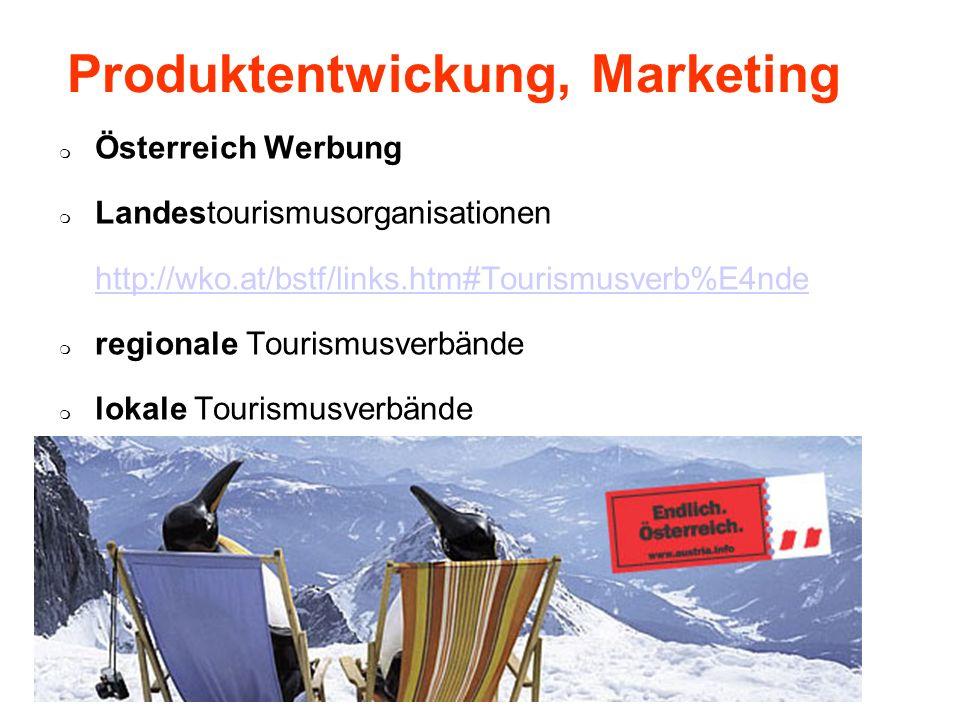 Produktentwickung, Marketing Österreich Werbung Landestourismusorganisationen http://wko.at/bstf/links.htm#Tourismusverb%E4nde regionale Tourismusverb