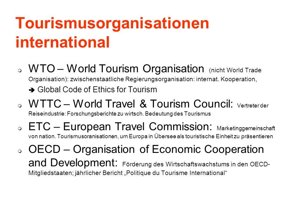 Tourismusorganisationen international WTO – World Tourism Organisation (nicht World Trade Organisation): zwischenstaatliche Regierungsorganisation: in