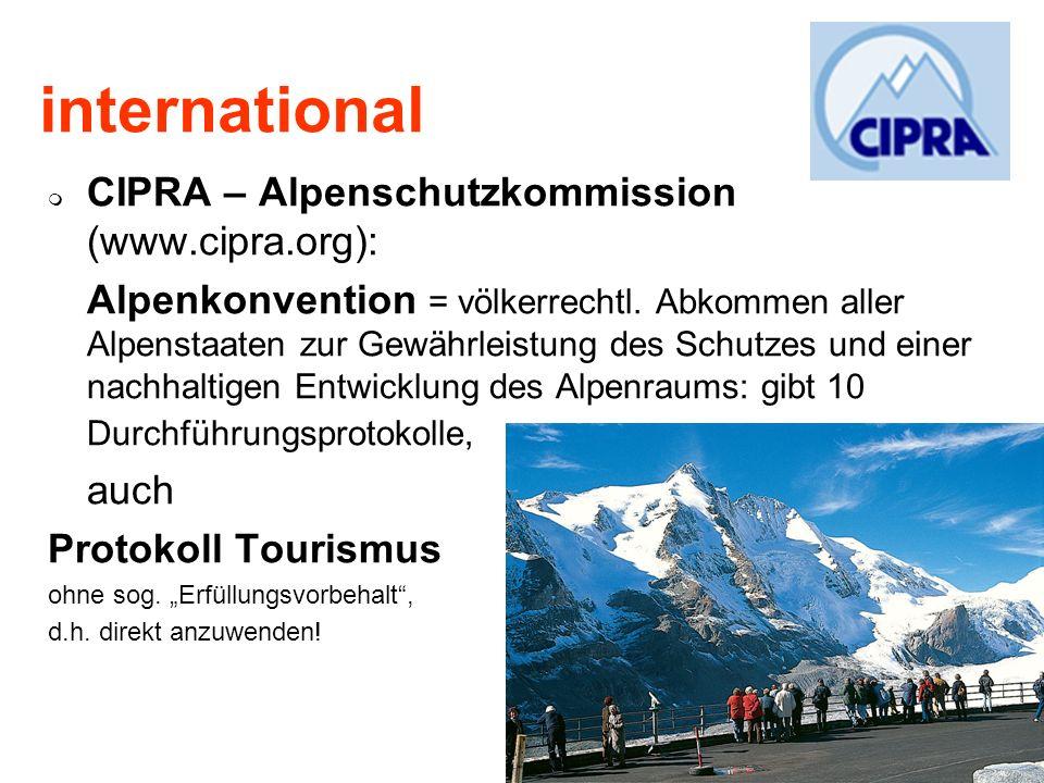 international CIPRA – Alpenschutzkommission (www.cipra.org): Alpenkonvention = völkerrechtl. Abkommen aller Alpenstaaten zur Gewährleistung des Schutz