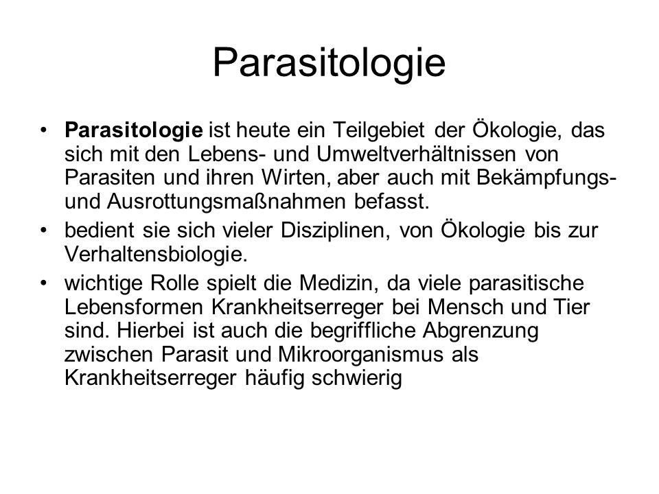 Parasitologie Parasitologie ist heute ein Teilgebiet der Ökologie, das sich mit den Lebens- und Umweltverhältnissen von Parasiten und ihren Wirten, ab