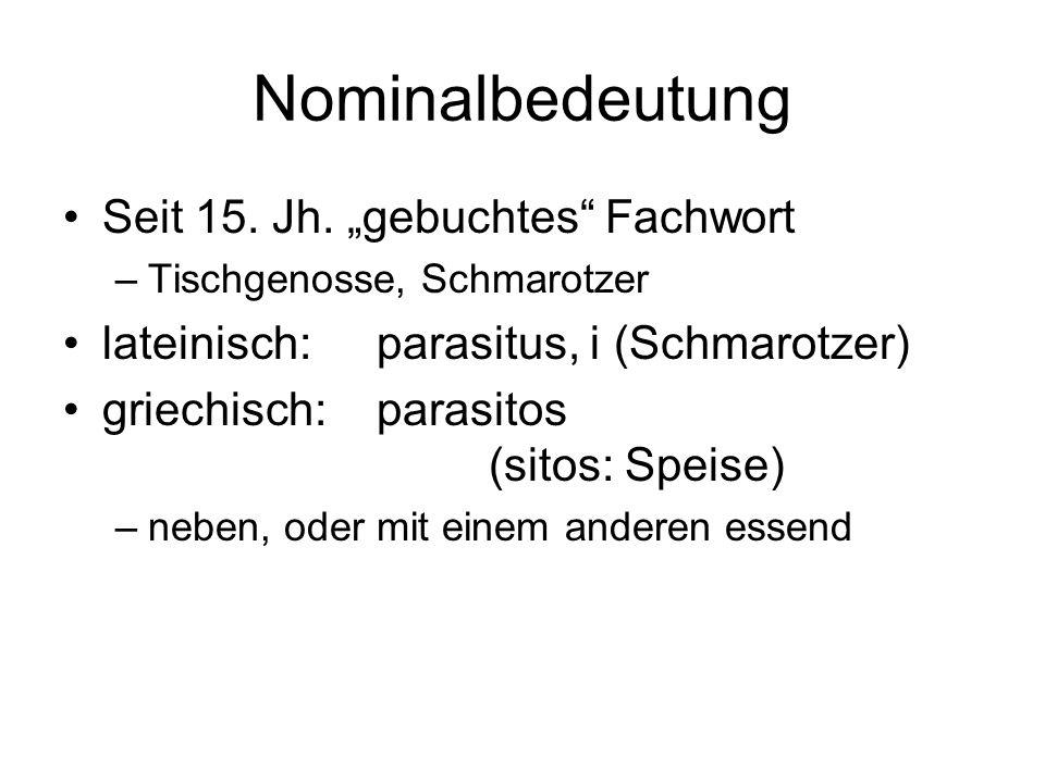 Nominalbedeutung Seit 15. Jh. gebuchtes Fachwort –Tischgenosse, Schmarotzer lateinisch: parasitus, i (Schmarotzer) griechisch: parasitos (sitos: Speis