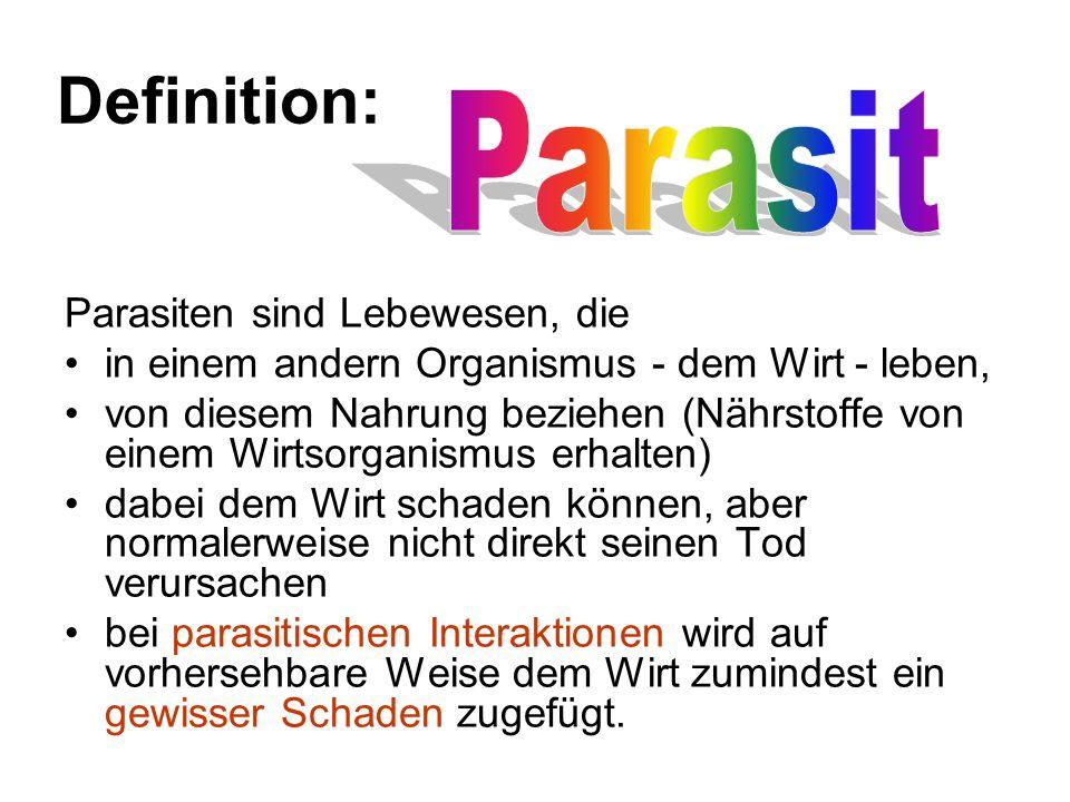 Definition: Parasiten sind Lebewesen, die in einem andern Organismus - dem Wirt - leben, von diesem Nahrung beziehen (Nährstoffe von einem Wirtsorgani
