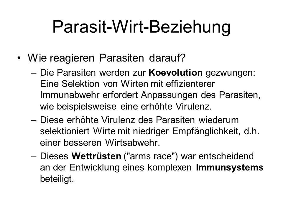 Parasit-Wirt-Beziehung Wie reagieren Parasiten darauf? –Die Parasiten werden zur Koevolution gezwungen: Eine Selektion von Wirten mit effizienterer Im