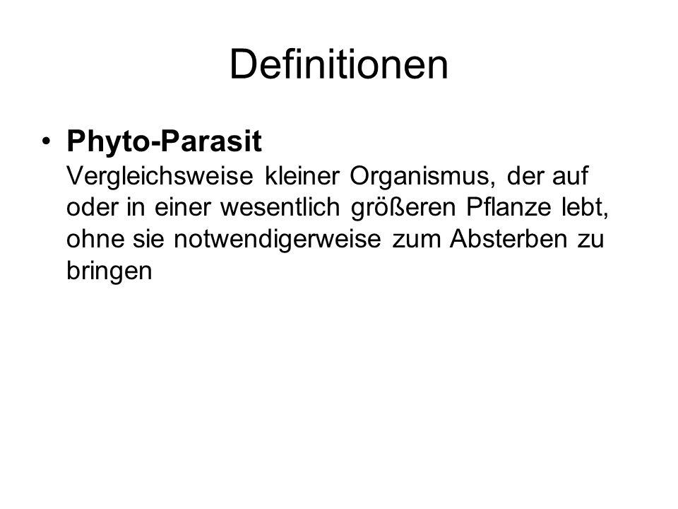 Definitionen Phyto-Parasit Vergleichsweise kleiner Organismus, der auf oder in einer wesentlich größeren Pflanze lebt, ohne sie notwendigerweise zum A