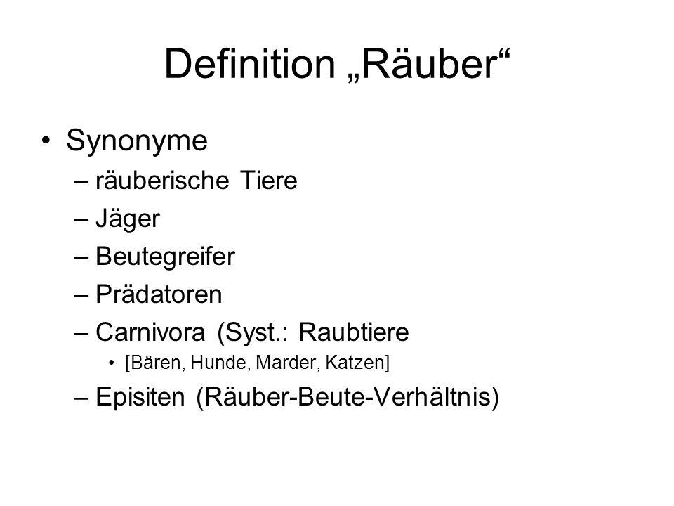 Definition Räuber Synonyme –räuberische Tiere –Jäger –Beutegreifer –Prädatoren –Carnivora (Syst.: Raubtiere [Bären, Hunde, Marder, Katzen] –Episiten (