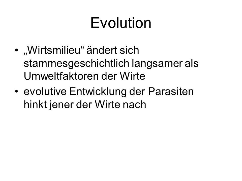 Evolution Wirtsmilieu ändert sich stammesgeschichtlich langsamer als Umweltfaktoren der Wirte evolutive Entwicklung der Parasiten hinkt jener der Wirt