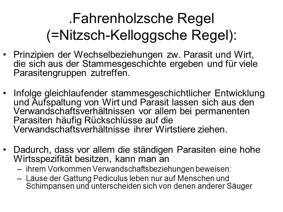 .Fahrenholzsche Regel (=Nitzsch-Kelloggsche Regel): Prinzipien der Wechselbeziehungen zw. Parasit und Wirt, die sich aus der Stammesgeschichte ergeben