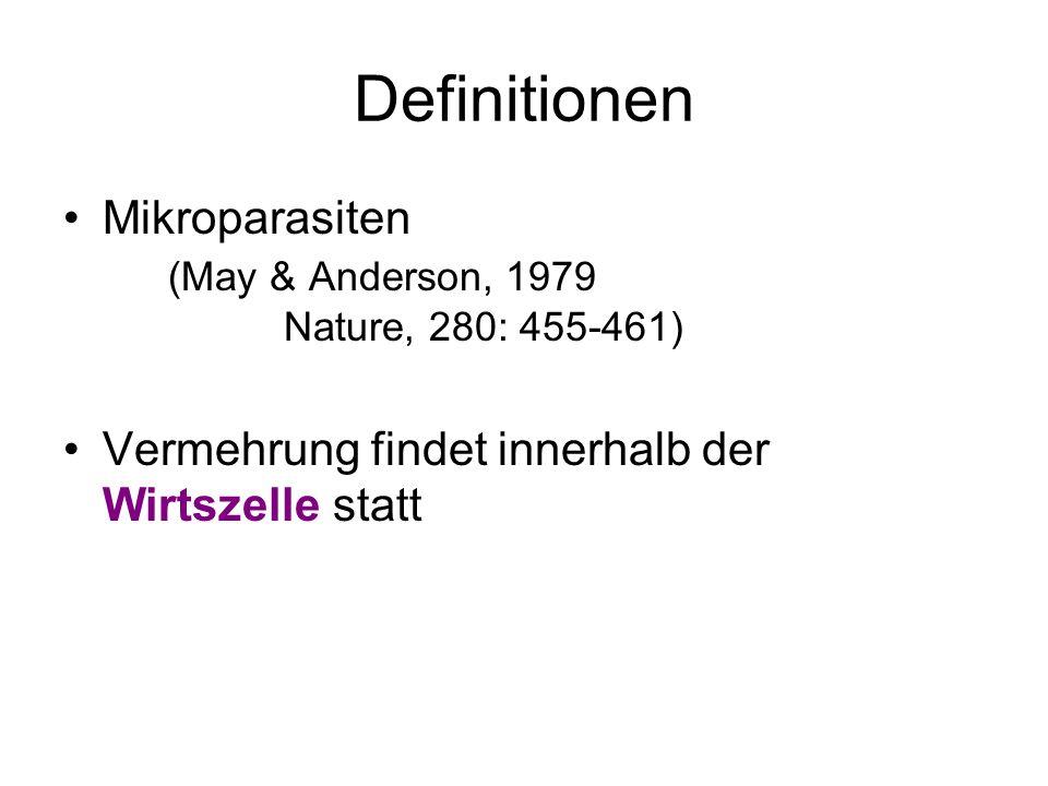 Definitionen Mikroparasiten (May & Anderson, 1979 Nature, 280: 455-461) Vermehrung findet innerhalb der Wirtszelle statt