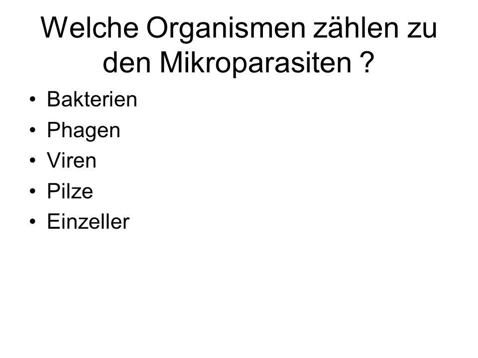 Welche Organismen zählen zu den Mikroparasiten ? Bakterien Phagen Viren Pilze Einzeller