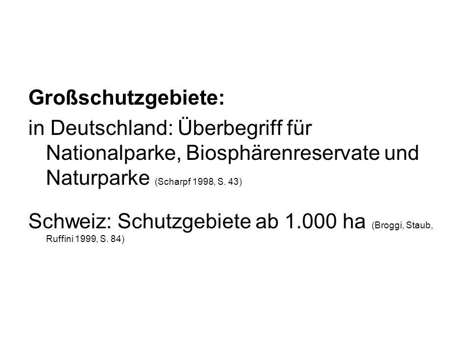 Großschutzgebiete: in Deutschland: Überbegriff für Nationalparke, Biosphärenreservate und Naturparke (Scharpf 1998, S. 43) Schweiz: Schutzgebiete ab 1