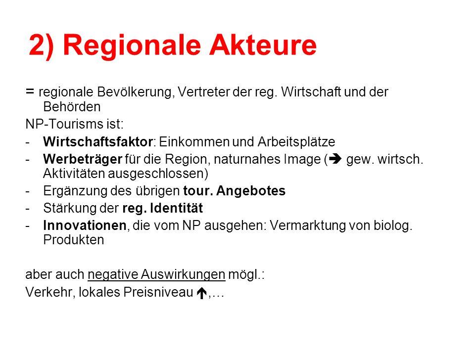 2) Regionale Akteure = regionale Bevölkerung, Vertreter der reg. Wirtschaft und der Behörden NP-Tourisms ist: -Wirtschaftsfaktor: Einkommen und Arbeit