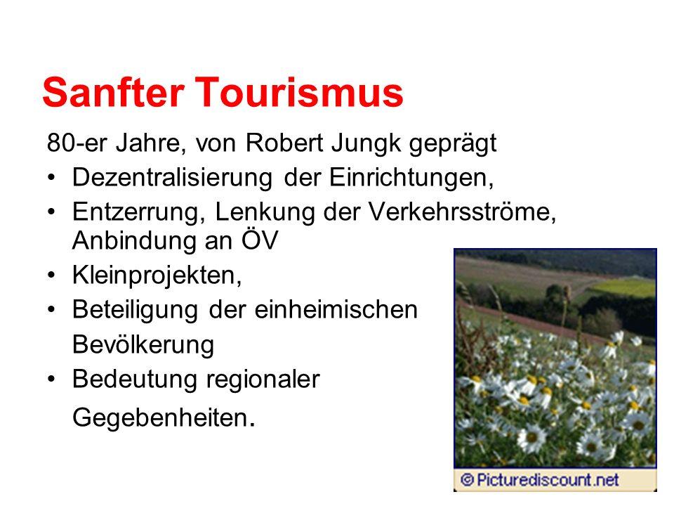 Sanfter Tourismus 80-er Jahre, von Robert Jungk geprägt Dezentralisierung der Einrichtungen, Entzerrung, Lenkung der Verkehrsströme, Anbindung an ÖV K