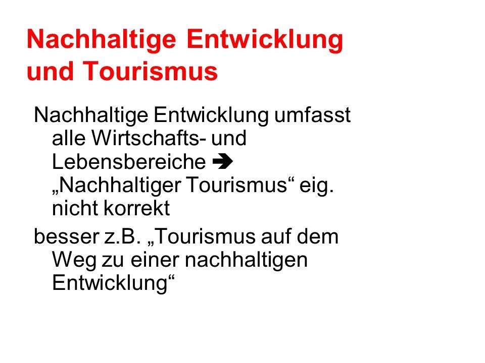 Nachhaltige Entwicklung und Tourismus Nachhaltige Entwicklung umfasst alle Wirtschafts- und Lebensbereiche Nachhaltiger Tourismus eig. nicht korrekt b