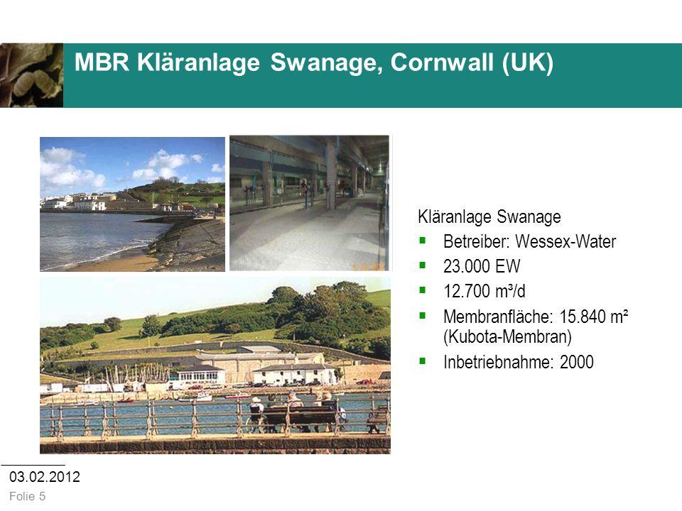 03.02.2012 Folie 5 MBR Kläranlage Swanage, Cornwall (UK) Kläranlage Swanage Betreiber: Wessex-Water 23.000 EW 12.700 m³/d Membranfläche: 15.840 m² (Ku