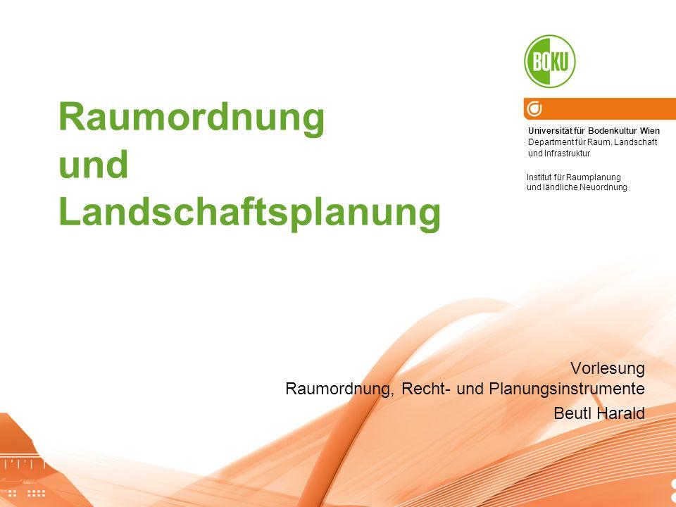 Universität für Bodenkultur Wien Department für Raum, Landschaft und Infrastruktur Institut für Raumplanung und ländliche Neuordnung Raumordnung und L